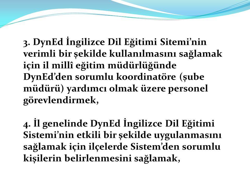 3. DynEd İngilizce Dil Eğitimi Sitemi'nin verimli bir şekilde kullanılmasını sağlamak için il millî eğitim müdürlüğünde DynEd'den sorumlu koordinatöre