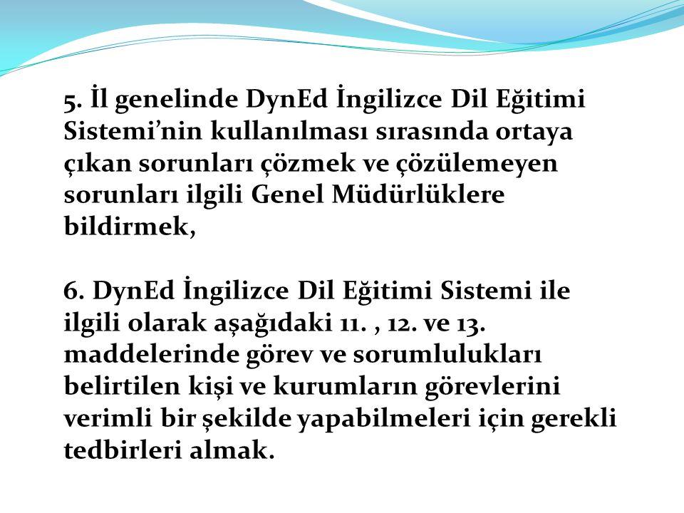 5. İl genelinde DynEd İngilizce Dil Eğitimi Sistemi'nin kullanılması sırasında ortaya çıkan sorunları çözmek ve çözülemeyen sorunları ilgili Genel Müd