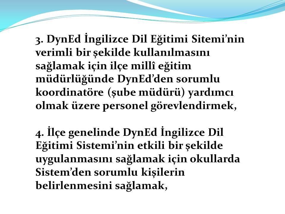 3. DynEd İngilizce Dil Eğitimi Sitemi'nin verimli bir şekilde kullanılmasını sağlamak için ilçe millî eğitim müdürlüğünde DynEd'den sorumlu koordinatö