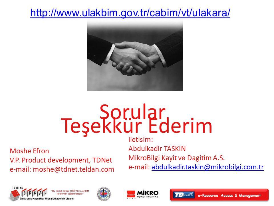 e-Resource Access & Management Teşekkür Ederim Moshe Efron V.P. Product development, TDNet e-mail: moshe@tdnet.teldan.com iletisim: Abdulkadir TASKIN