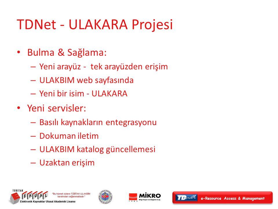 e-Resource Access & Management TDNet - ULAKARA Projesi Bulma & Sağlama: – Yeni arayüz - tek arayüzden erişim – ULAKBIM web sayfasında – Yeni bir isim