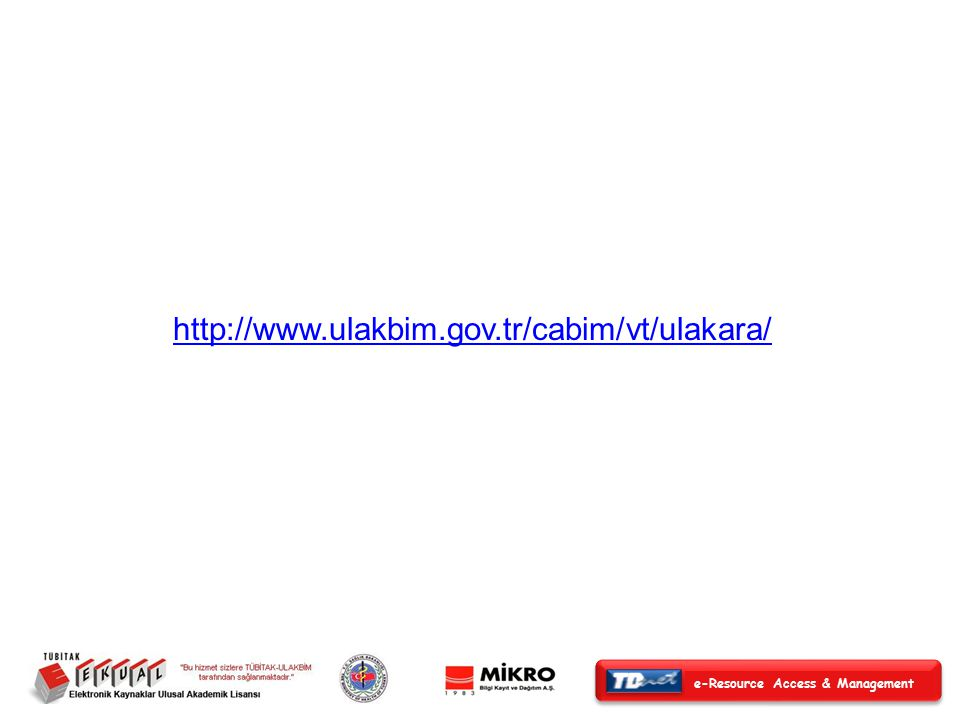 e-Resource Access & Management http://www.ulakbim.gov.tr/cabim/vt/ulakara/