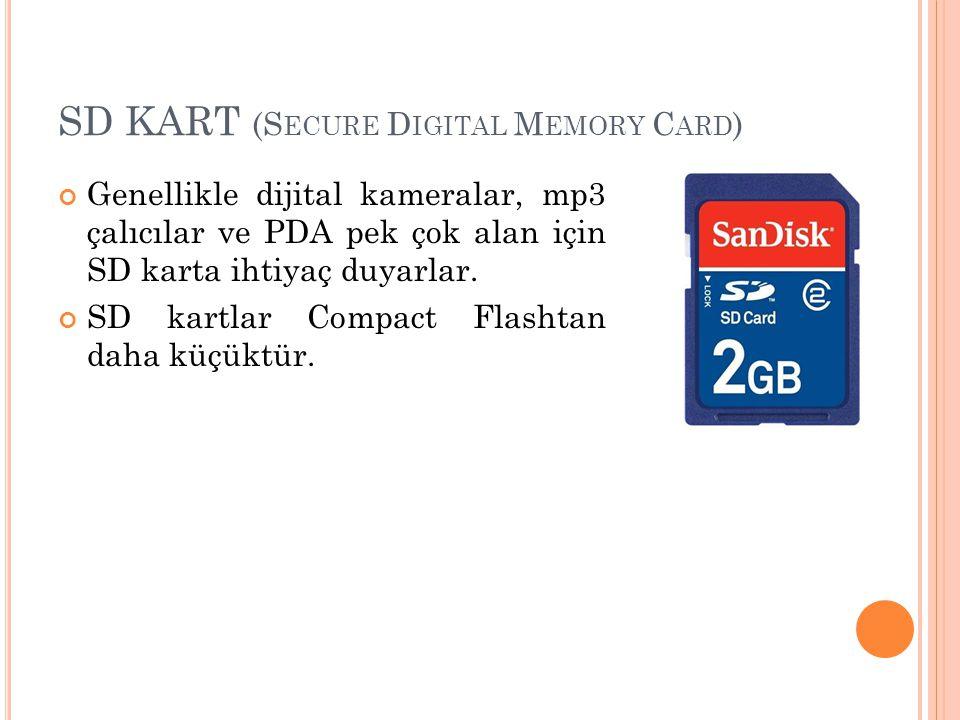 SD KART (S ECURE D IGITAL M EMORY C ARD ) Genellikle dijital kameralar, mp3 çalıcılar ve PDA pek çok alan için SD karta ihtiyaç duyarlar. SD kartlar C