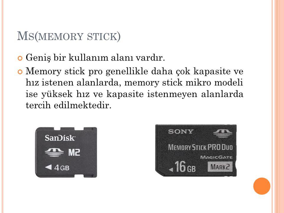 M S ( MEMORY STICK ) Geniş bir kullanım alanı vardır. Memory stick pro genellikle daha çok kapasite ve hız istenen alanlarda, memory stick mikro model