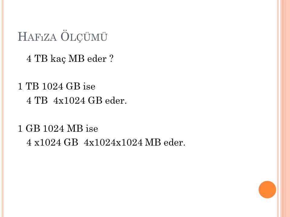 H AFıZA Ö LÇÜMÜ 4 TB kaç MB eder ? 1 TB 1024 GB ise 4 TB 4x1024 GB eder. 1 GB 1024 MB ise 4 x1024 GB 4x1024x1024 MB eder.