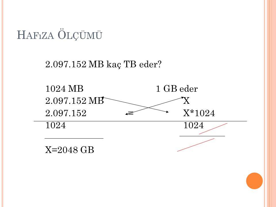 H AFıZA Ö LÇÜMÜ 2.097.152 MB kaç TB eder? 1024 MB 1 GB eder 2.097.152 MBX 2.097.152=X*10241024 X=2048 GB