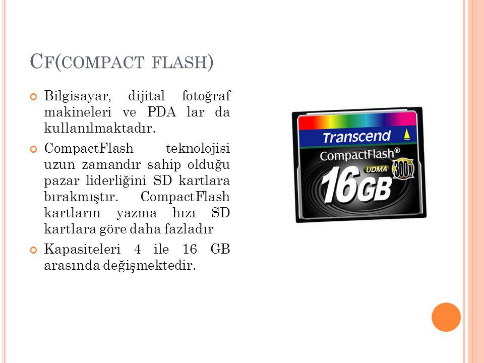C F ( COMPACT FLASH ) Bilgisayar, dijital fotoğraf makineleri ve PDA lar da kullanılmaktadır. CompactFlash teknolojisi uzun zamandır sahip olduğu paza