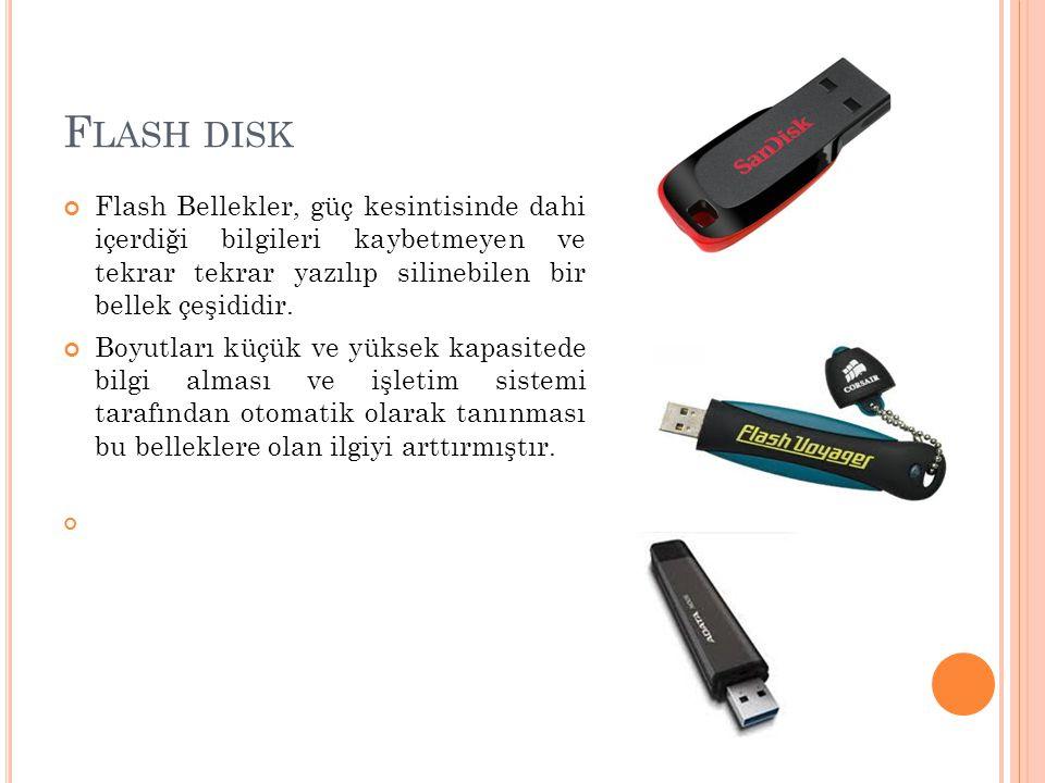 F LASH DISK Flash Bellekler, güç kesintisinde dahi içerdiği bilgileri kaybetmeyen ve tekrar tekrar yazılıp silinebilen bir bellek çeşididir. Boyutları