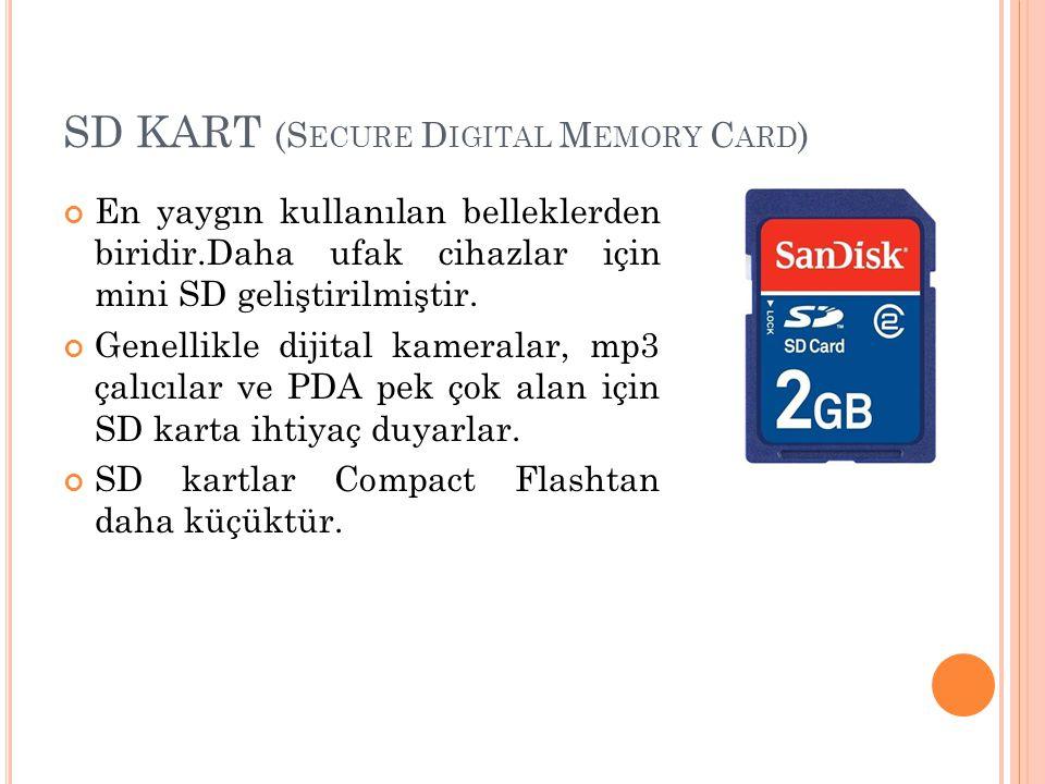SD KART (S ECURE D IGITAL M EMORY C ARD ) En yaygın kullanılan belleklerden biridir.Daha ufak cihazlar için mini SD geliştirilmiştir. Genellikle dijit