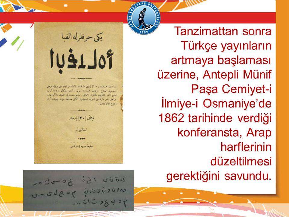 Tanzimattan sonra Türkçe yayınların artmaya başlaması üzerine, Antepli Münif Paşa Cemiyet-i İlmiye-i Osmaniye'de 1862 tarihinde verdiği konferansta, A