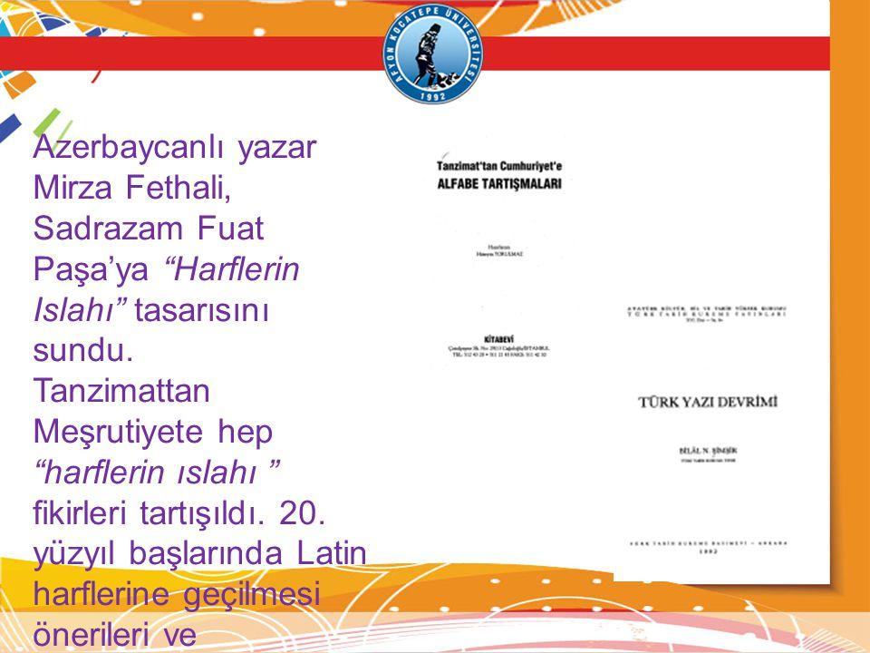 """Azerbaycanlı yazar Mirza Fethali, Sadrazam Fuat Paşa'ya """"Harflerin Islahı"""" tasarısını sundu. Tanzimattan Meşrutiyete hep """"harflerin ıslahı """" fikirleri"""