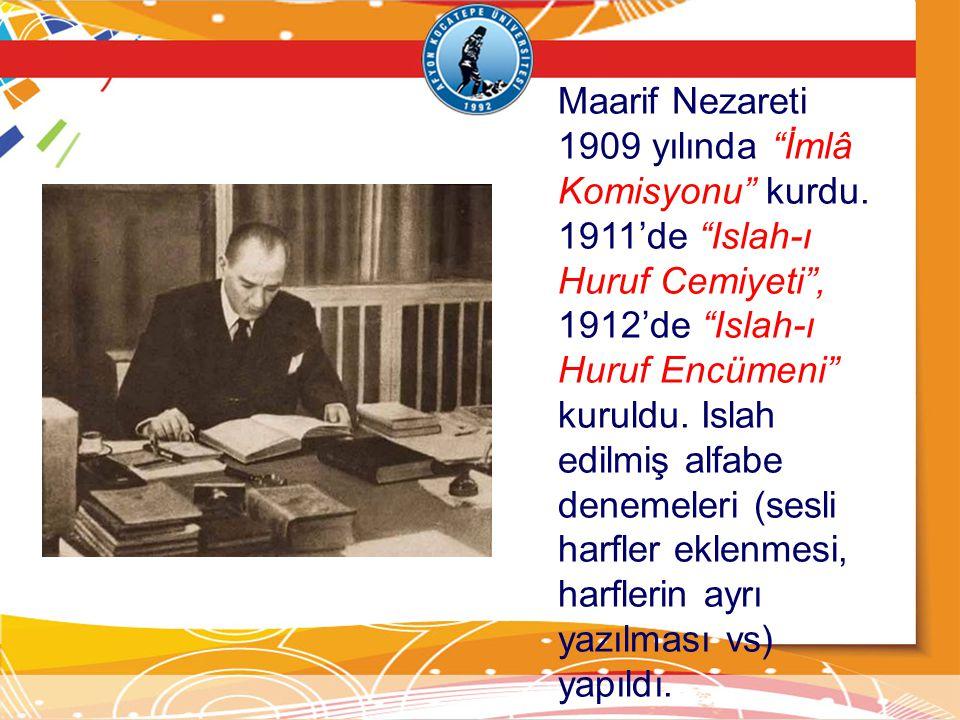 """Maarif Nezareti 1909 yılında """"İmlâ Komisyonu"""" kurdu. 1911'de """"Islah-ı Huruf Cemiyeti"""", 1912'de """"Islah-ı Huruf Encümeni"""" kuruldu. Islah edilmiş alfabe"""