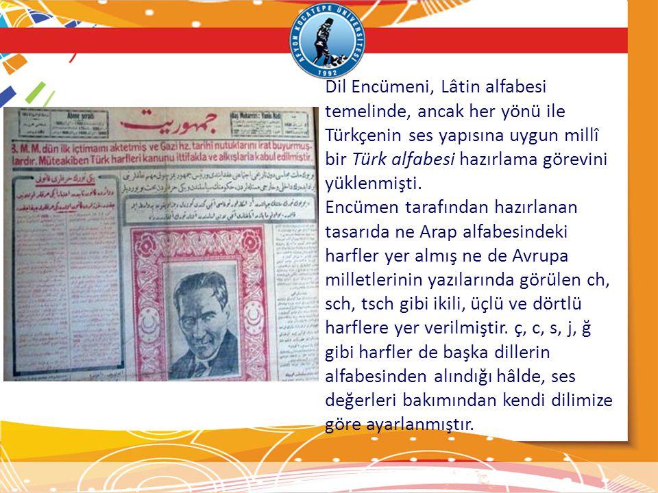 Dil Encümeni, Lâtin alfabesi temelinde, ancak her yönü ile Türkçenin ses yapısına uygun millî bir Türk alfabesi hazırlama görevini yüklenmişti. Encüme