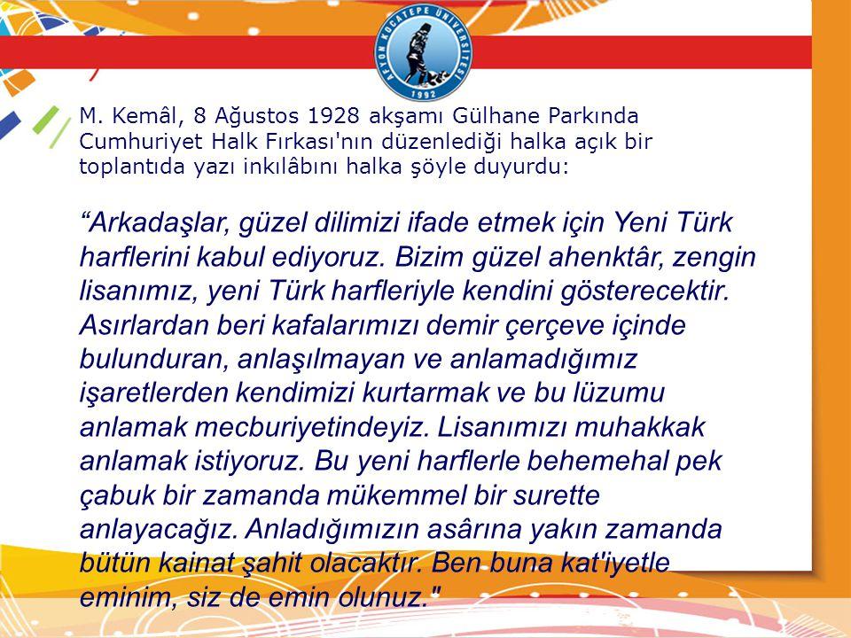 M. Kemâl, 8 Ağustos 1928 akşamı Gülhane Parkında Cumhuriyet Halk Fırkası'nın düzenlediği halka açık bir toplantıda yazı inkılâbını halka şöyle duyurdu