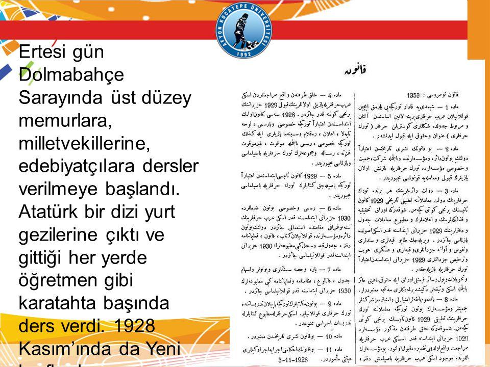 Ertesi gün Dolmabahçe Sarayında üst düzey memurlara, milletvekillerine, edebiyatçılara dersler verilmeye başlandı. Atatürk bir dizi yurt gezilerine çı