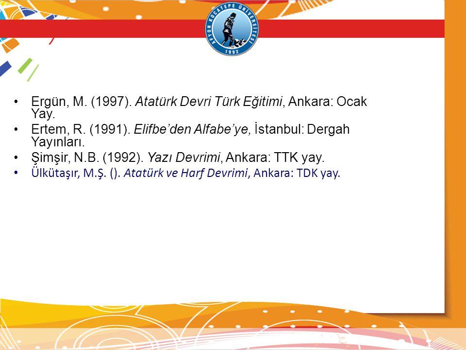 Ergün, M. (1997). Atatürk Devri Türk Eğitimi, Ankara: Ocak Yay. Ertem, R. (1991). Elifbe'den Alfabe'ye, İstanbul: Dergah Yayınları. Şimşir, N.B. (1992