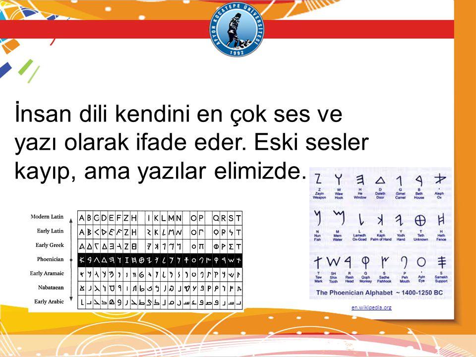 İnsan dili kendini en çok ses ve yazı olarak ifade eder. Eski sesler kayıp, ama yazılar elimizde. en.wikipedia.org