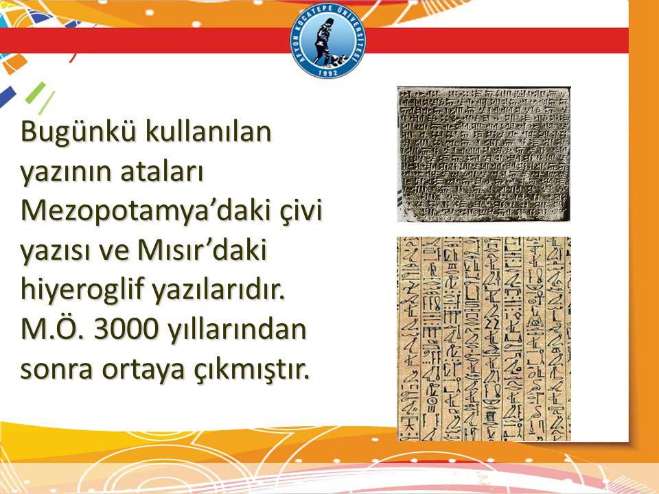 Bugünkü kullanılan yazının ataları Mezopotamya'daki çivi yazısı ve Mısır'daki hiyeroglif yazılarıdır. M.Ö. 3000 yıllarından sonra ortaya çıkmıştır.