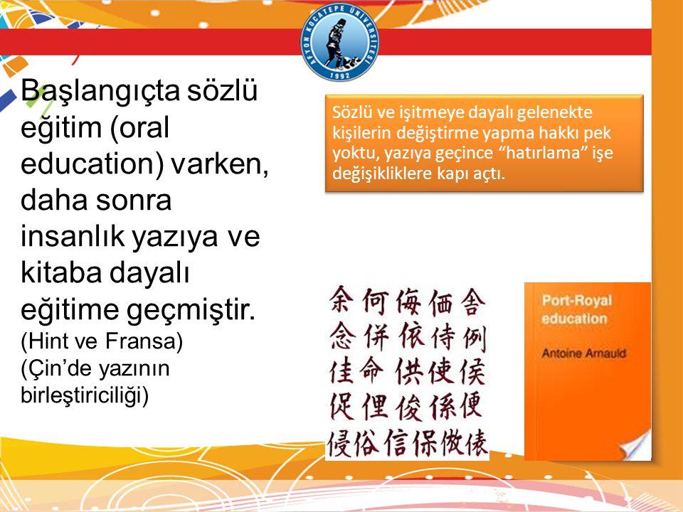 Başlangıçta sözlü eğitim (oral education) varken, daha sonra insanlık yazıya ve kitaba dayalı eğitime geçmiştir. (Hint ve Fransa) (Çin'de yazının birl