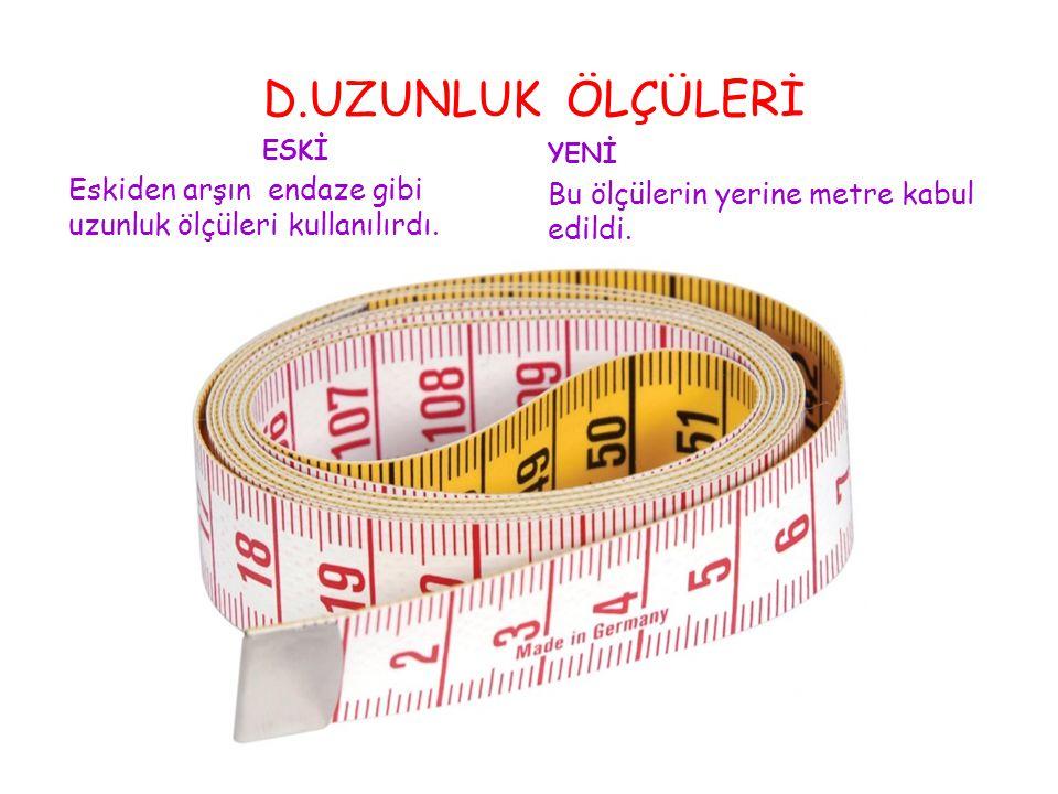 C.AĞIRLIK ÖLÇÜLER ESKİ Osmanlı döneminde okka ve arşın kullanılırdı.