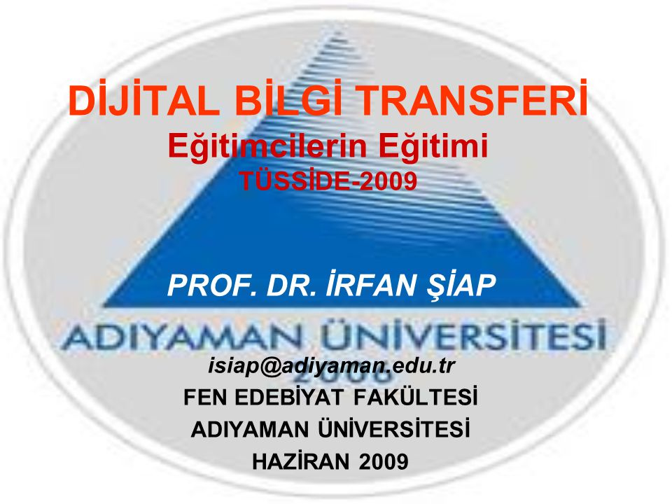 DİJİTAL BİLGİ TRANSFERİ Eğitimcilerin Eğitimi TÜSSİDE-2009 PROF.