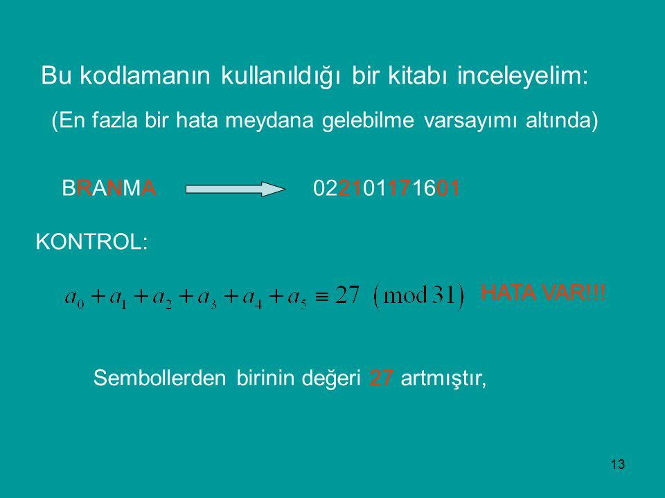 13 Bu kodlamanın kullanıldığı bir kitabı inceleyelim: BRANMABRANMA022101171601 KONTROL: (En fazla bir hata meydana gelebilme varsayımı altında) HATA VAR!!.