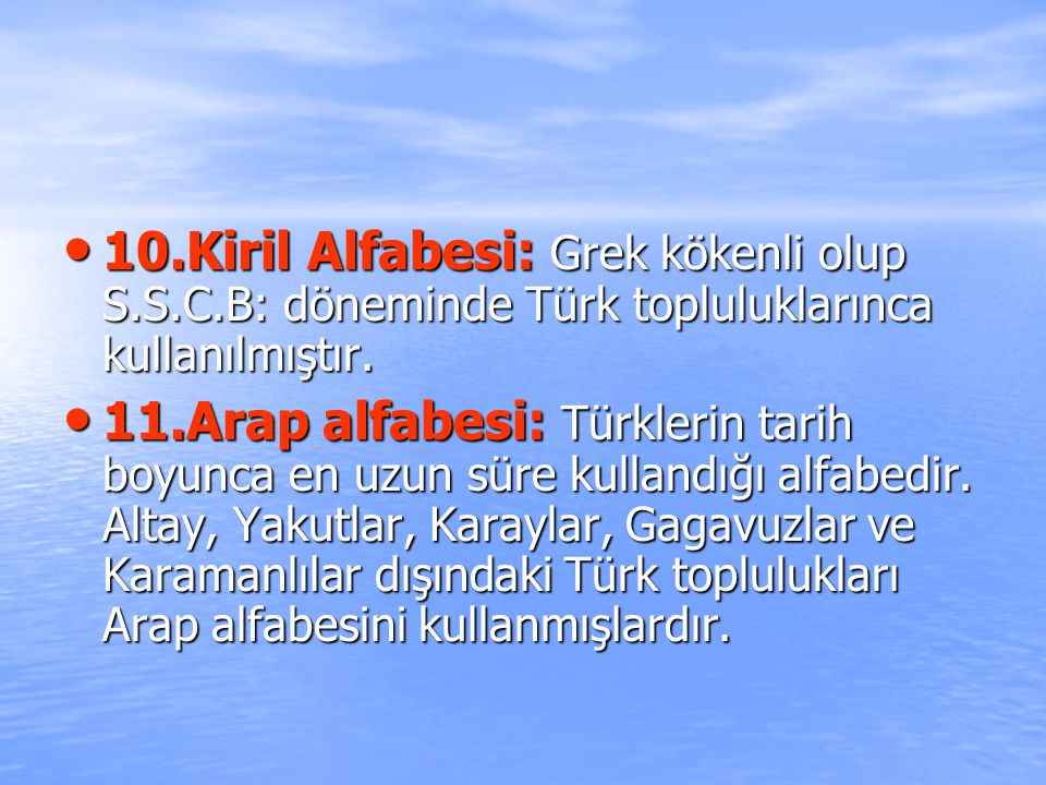 10.Kiril Alfabesi: Grek kökenli olup S.S.C.B: döneminde Türk topluluklarınca kullanılmıştır.