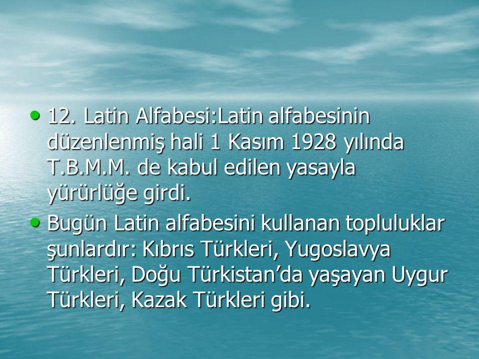 12.Latin Alfabesi:Latin alfabesinin düzenlenmiş hali 1 Kasım 1928 yılında T.B.M.M.