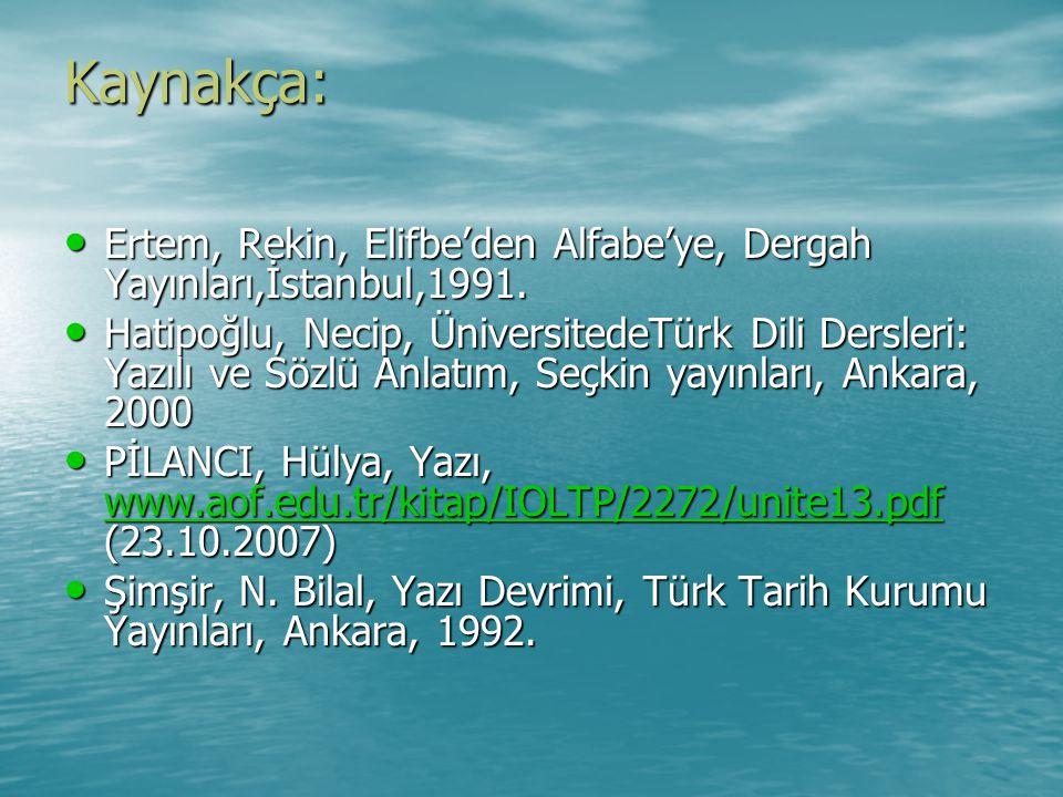 Kaynakça: Ertem, Rekin, Elifbe'den Alfabe'ye, Dergah Yayınları,İstanbul,1991.