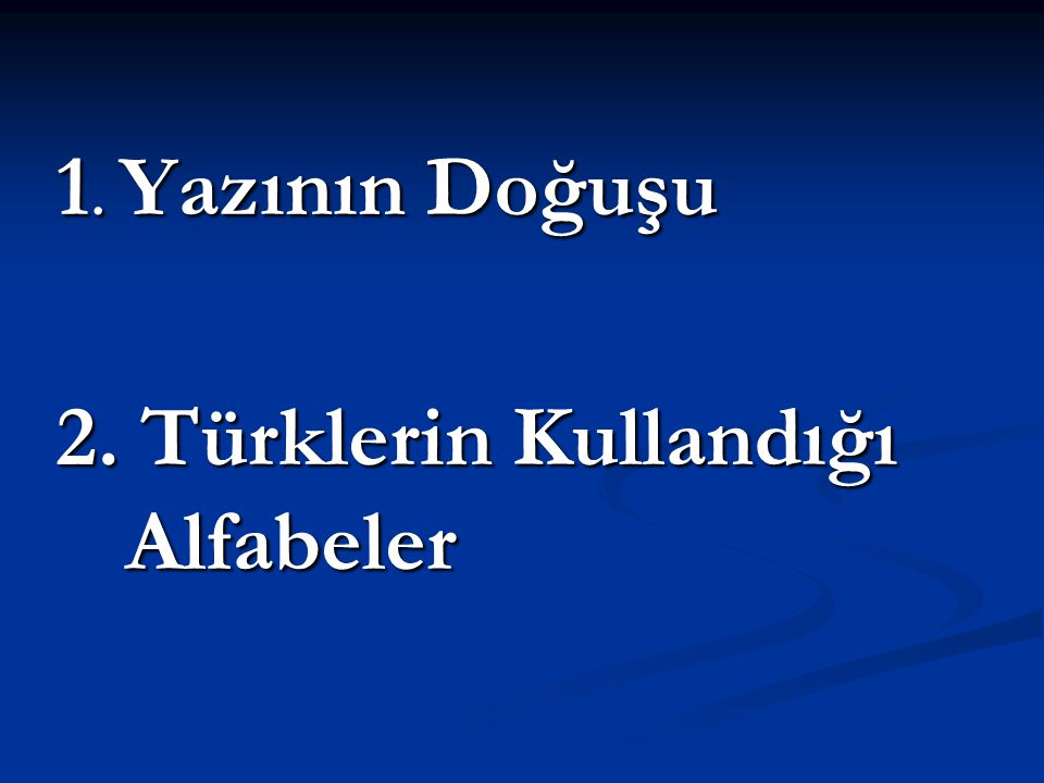  1.Köktürk alfabesi:  Türklerin ilk alfabesi olup, 38 harften oluşur.