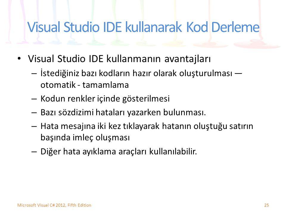 Visual Studio IDE kullanarak Kod Derleme Visual Studio IDE kullanmanın avantajları – İstediğiniz bazı kodların hazır olarak oluşturulması — otomatik -