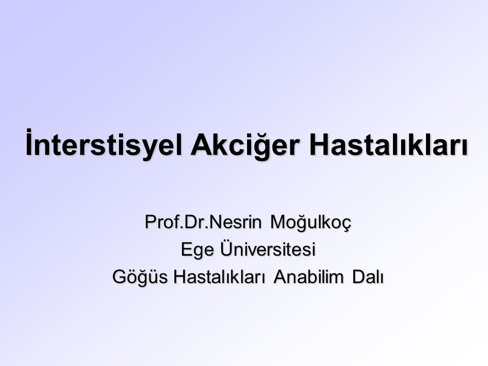 İnterstisyel Akciğer Hastalıkları Prof.Dr.Nesrin Moğulkoç Ege Üniversitesi Göğüs Hastalıkları Anabilim Dalı
