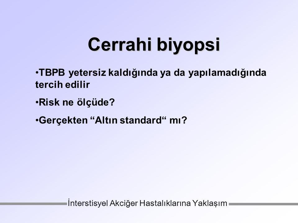 Cerrahi biyopsi Cerrahi biyopsi TBPB yetersiz kaldığında ya da yapılamadığında tercih edilir Risk ne ölçüde.