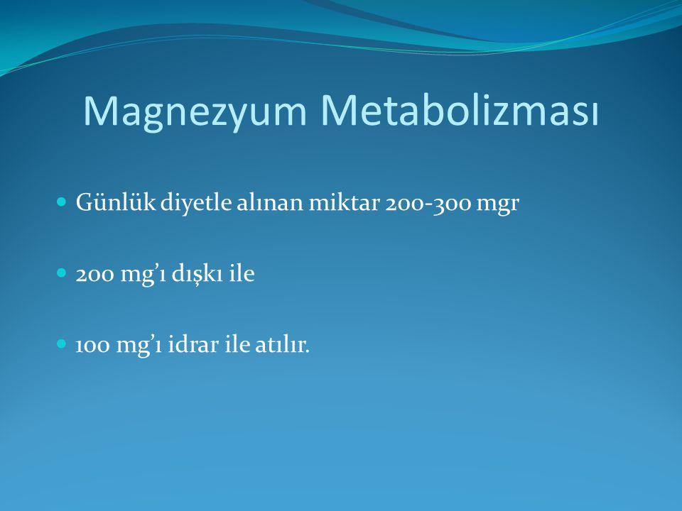 Magnezyum Metabolizması Günlük diyetle alınan miktar 200-300 mgr 200 mg'ı dışkı ile 100 mg'ı idrar ile atılır.