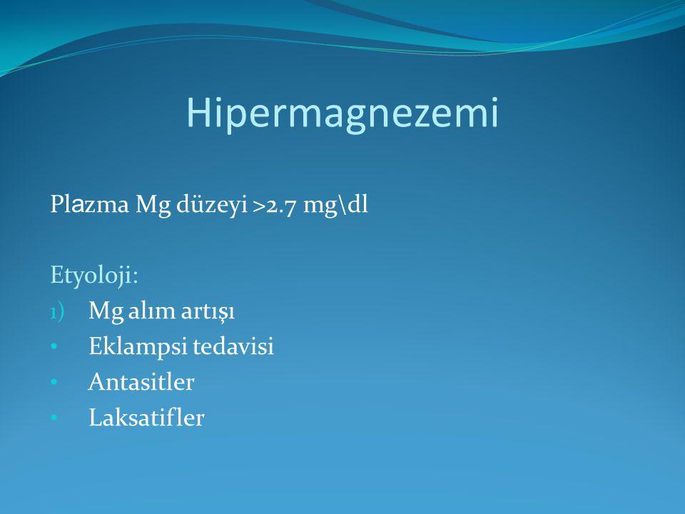 Hipermagnezemi Pl a zma Mg düzeyi >2.7 mg\dl Etyoloji: 1) Mg alım artışı Eklampsi tedavisi Antasitler Laksatifler