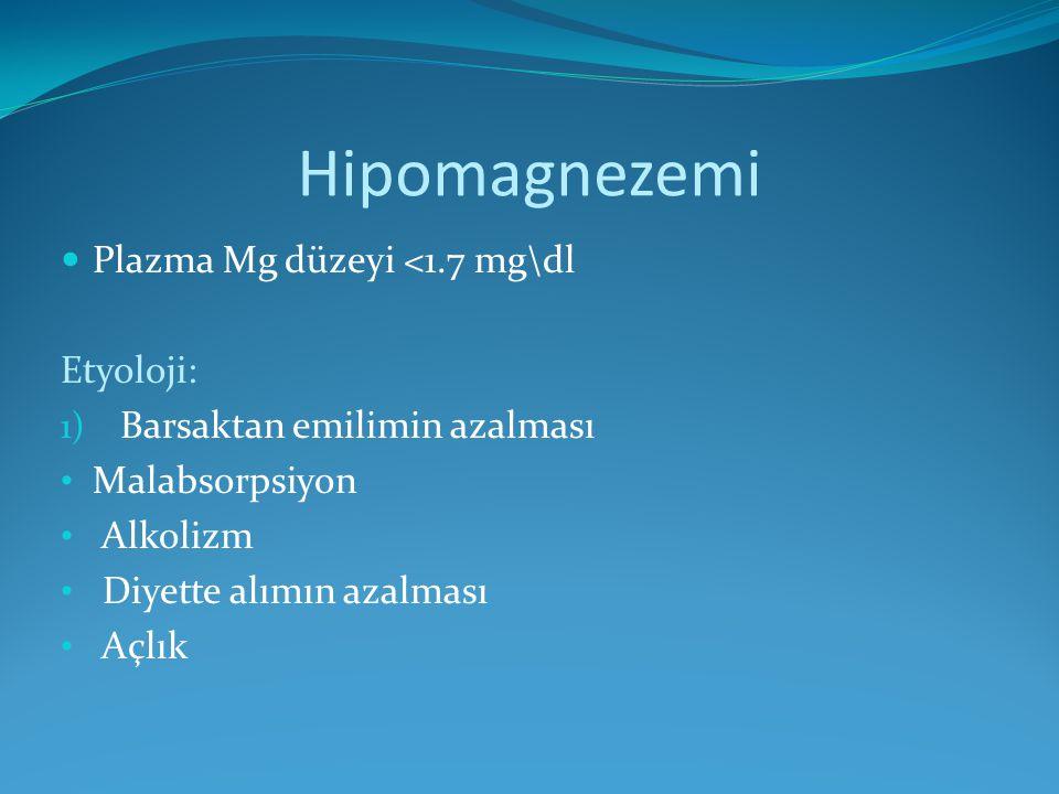 Hipomagnezemi Plazma Mg düzeyi <1.7 mg\dl Etyoloji: 1) Barsaktan emilimin azalması Malabsorpsiyon Alkolizm Diyette alımın azalması Açlık