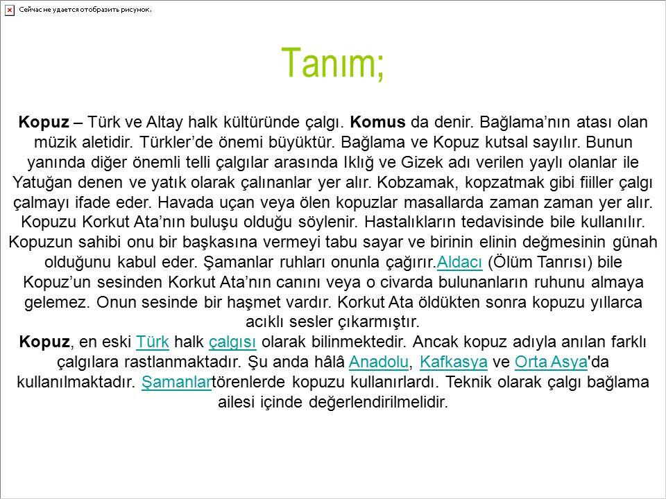 Tanım; Kopuz – Türk ve Altay halk kültüründe çalgı. Komus da denir. Bağlama'nın atası olan müzik aletidir. Türkler'de önemi büyüktür. Bağlama ve Kopuz
