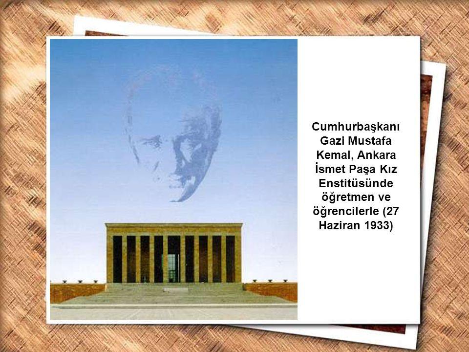 Cumhurbaşkanı Gazi Mustafa Kemal, İzmir Erkek Lisesinde matematik dersini izlerken (1 Şubat 1931) Cumhurbaşkanı Gazi Mustafa Kemal, Ankara İsmet Paşa