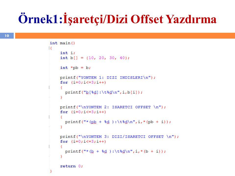 10 YZM 1102 – Algoritma ve Programlama II Örnek1:İşaretçi/Dizi Offset Yazdırma