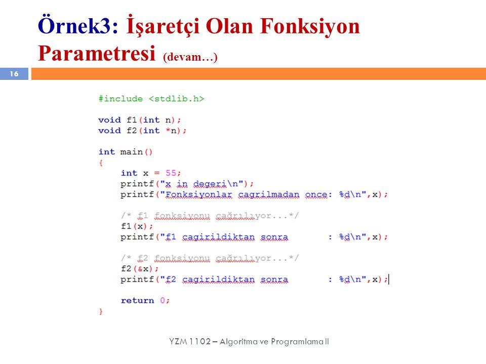 16 YZM 1102 – Algoritma ve Programlama II Örnek3: İşaretçi Olan Fonksiyon Parametresi (devam…)