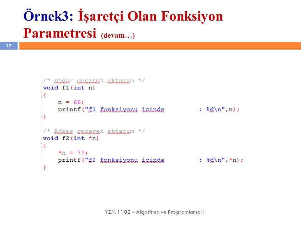 17 YZM 1102 – Algoritma ve Programlama II Örnek3: İşaretçi Olan Fonksiyon Parametresi (devam…)