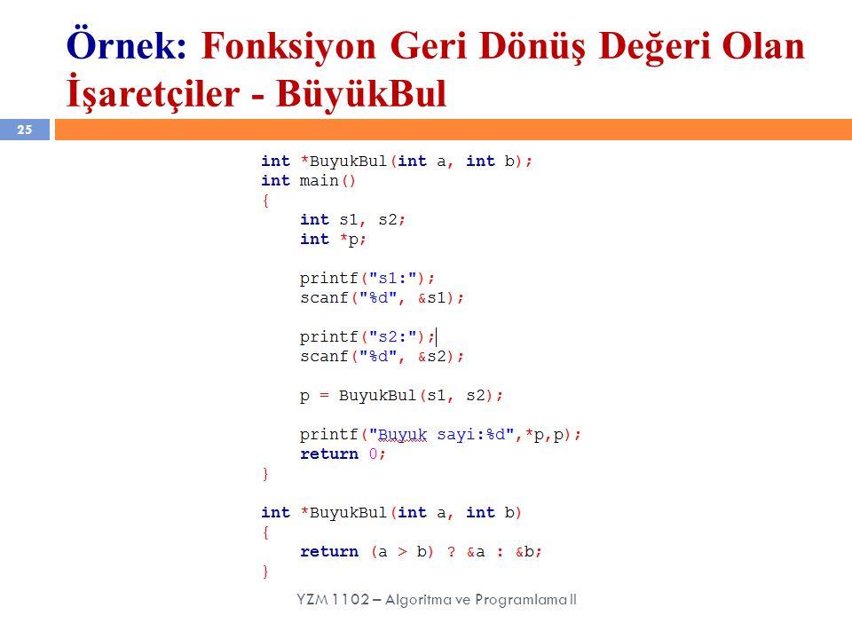25 YZM 1102 – Algoritma ve Programlama II Örnek: Fonksiyon Geri Dönüş Değeri Olan İşaretçiler - BüyükBul