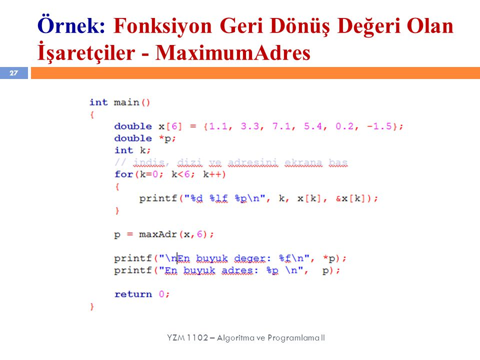 27 YZM 1102 – Algoritma ve Programlama II Örnek: Fonksiyon Geri Dönüş Değeri Olan İşaretçiler - MaximumAdres