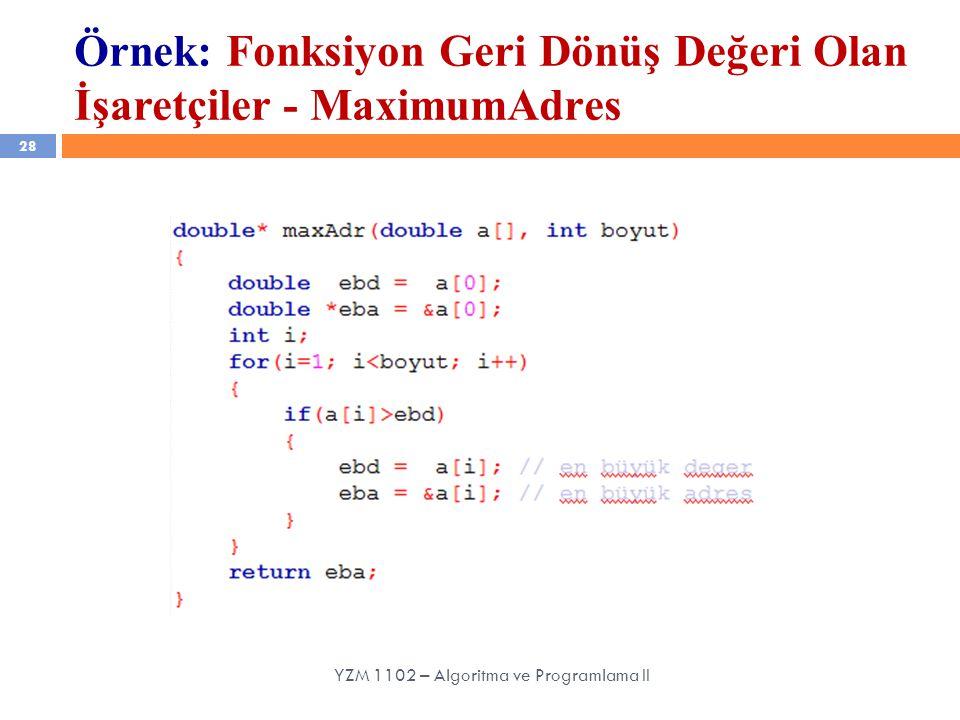 28 YZM 1102 – Algoritma ve Programlama II Örnek: Fonksiyon Geri Dönüş Değeri Olan İşaretçiler - MaximumAdres