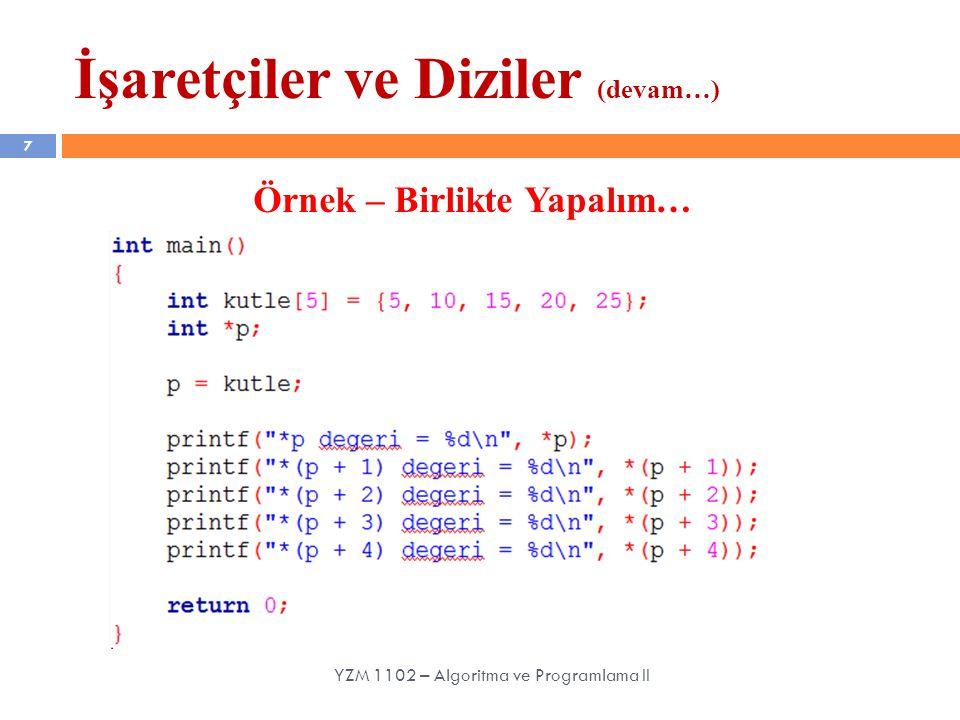 7 Örnek – Birlikte Yapalım… YZM 1102 – Algoritma ve Programlama II İşaretçiler ve Diziler (devam…)