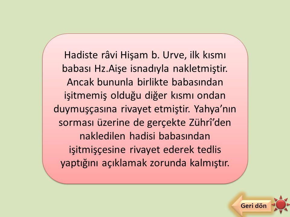 «…Yahya şunları söylerken duydum: Hişam b. Urve, babası (Urve İbnu'z-Zübeyr)'den, Hz. Aişe'den naklederek onun şöyle dediğini anlatırdı: Hz. Peygamber