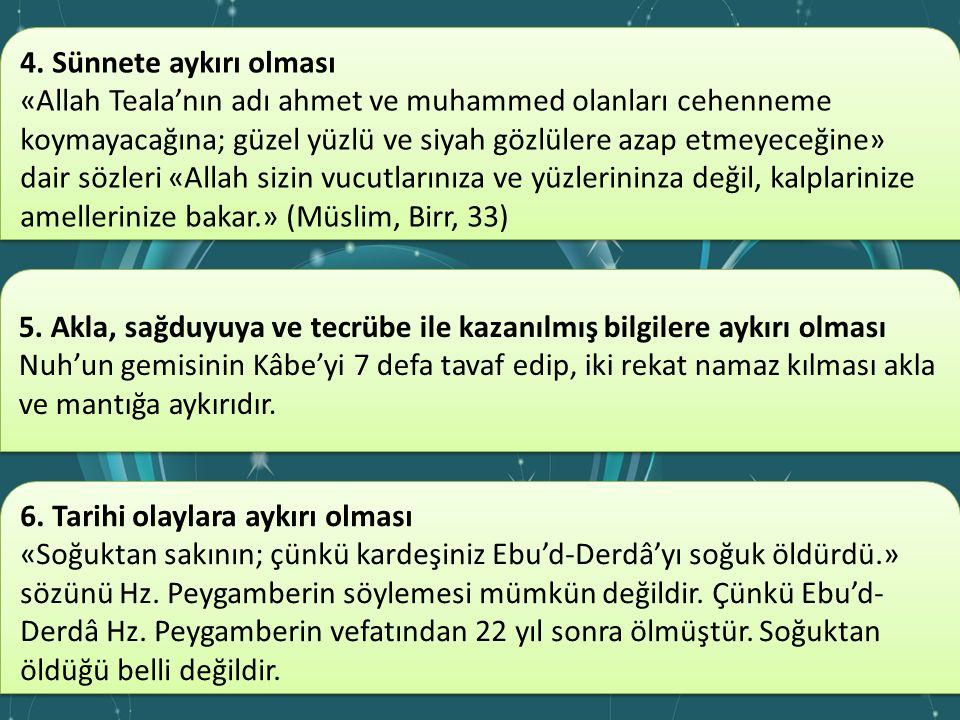 Mevzu Hadisleri Tanıma Yolları 1.Hadis uyduranların itirafları Ebu'l-Ecva Kâbe'de ağlayarak 4000 hadis uydurduğunu itiraf etmiştir. 1.Hadis uyduranlar