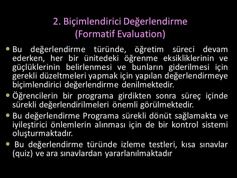 2. Biçimlendirici Değerlendirme (Formatif Evaluation) Bu değerlendirme türünde, öğretim süreci devam ederken, her bir ünitedeki öğrenme eksikliklerini