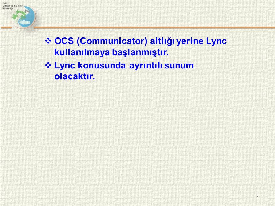  OCS (Communicator) altlığı yerine Lync kullanılmaya başlanmıştır.  Lync konusunda ayrıntılı sunum olacaktır. 5