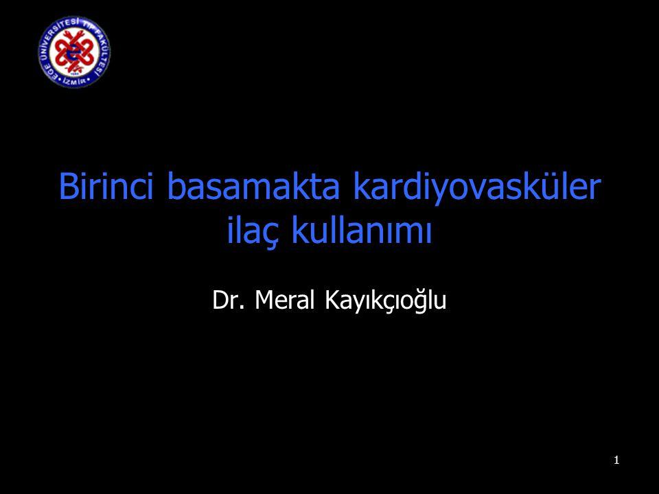 1 Birinci basamakta kardiyovasküler ilaç kullanımı Dr. Meral Kayıkçıoğlu